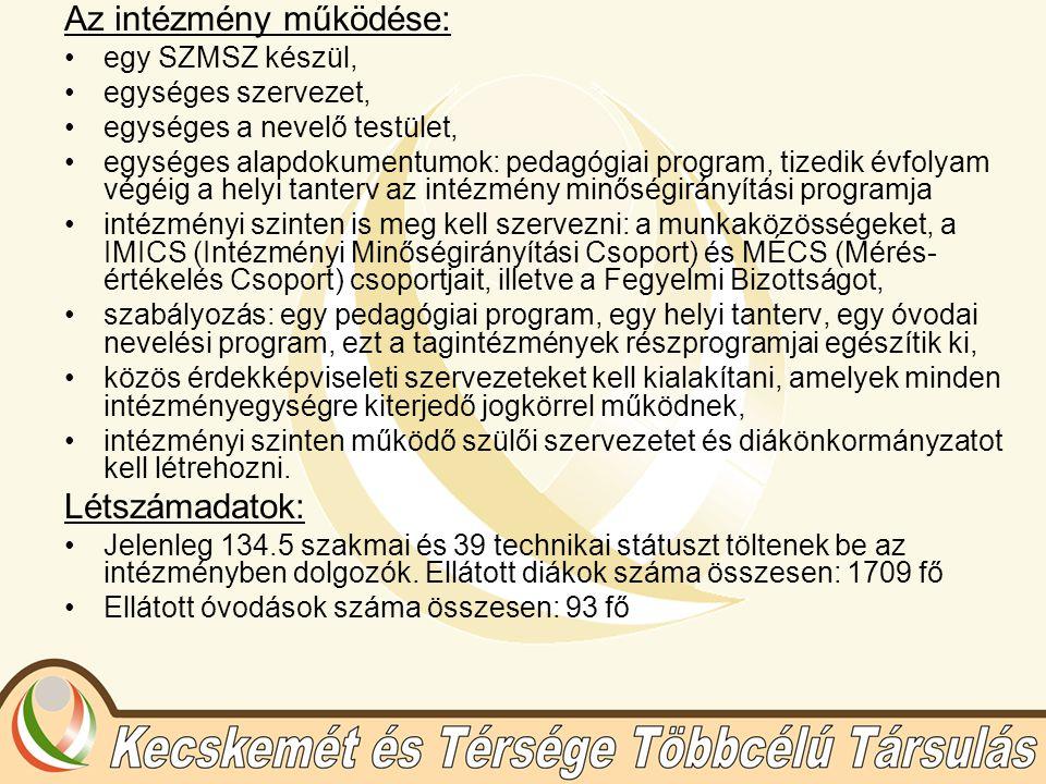 Az intézmény működése: egy SZMSZ készül, egységes szervezet, egységes a nevelő testület, egységes alapdokumentumok: pedagógiai program, tizedik évfolyam végéig a helyi tanterv az intézmény minőségirányítási programja intézményi szinten is meg kell szervezni: a munkaközösségeket, a IMICS (Intézményi Minőségirányítási Csoport) és MÉCS (Mérés- értékelés Csoport) csoportjait, illetve a Fegyelmi Bizottságot, szabályozás: egy pedagógiai program, egy helyi tanterv, egy óvodai nevelési program, ezt a tagintézmények részprogramjai egészítik ki, közös érdekképviseleti szervezeteket kell kialakítani, amelyek minden intézményegységre kiterjedő jogkörrel működnek, intézményi szinten működő szülői szervezetet és diákönkormányzatot kell létrehozni.