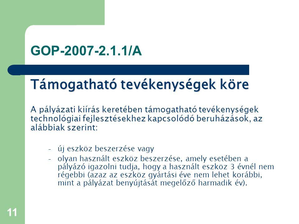11 GOP-2007-2.1.1/A Támogatható tevékenységek köre A pályázati kiírás keretében támogatható tevékenységek technológiai fejlesztésekhez kapcsolódó beru