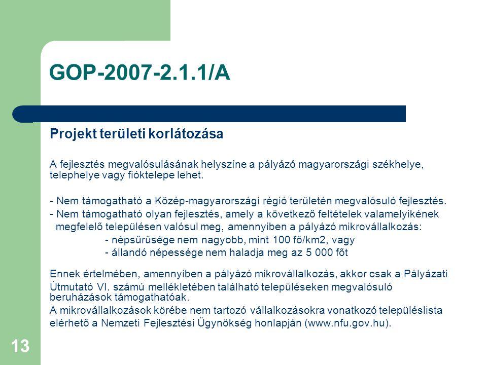 13 GOP-2007-2.1.1/A Projekt területi korlátozása A fejlesztés megvalósulásának helyszíne a pályázó magyarországi székhelye, telephelye vagy fióktelepe lehet.
