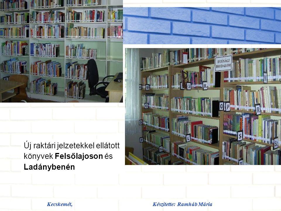 Kecskemét,Készítette: Ramháb Mária Új raktári jelzetekkel ellátott könyvek Felsőlajoson és Ladánybenén