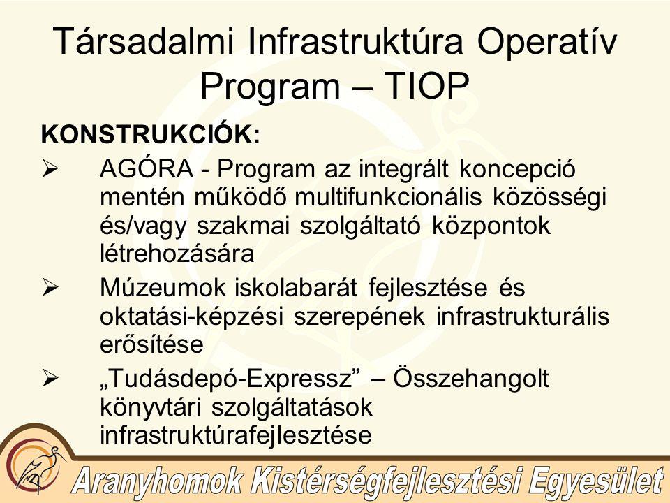 """Társadalmi Infrastruktúra Operatív Program – TIOP KONSTRUKCIÓK:  AGÓRA - Program az integrált koncepció mentén működő multifunkcionális közösségi és/vagy szakmai szolgáltató központok létrehozására  Múzeumok iskolabarát fejlesztése és oktatási-képzési szerepének infrastrukturális erősítése  """"Tudásdepó-Expressz – Összehangolt könyvtári szolgáltatások infrastruktúrafejlesztése"""