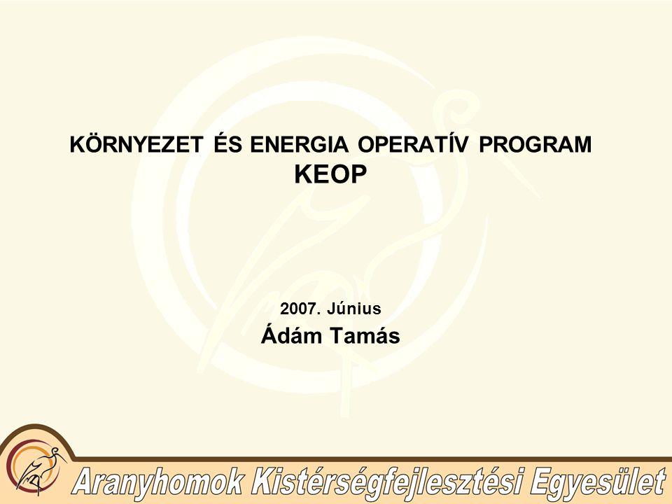 KÖRNYEZET ÉS ENERGIA OPERATÍV PROGRAM KEOP 2007. Június Ádám Tamás