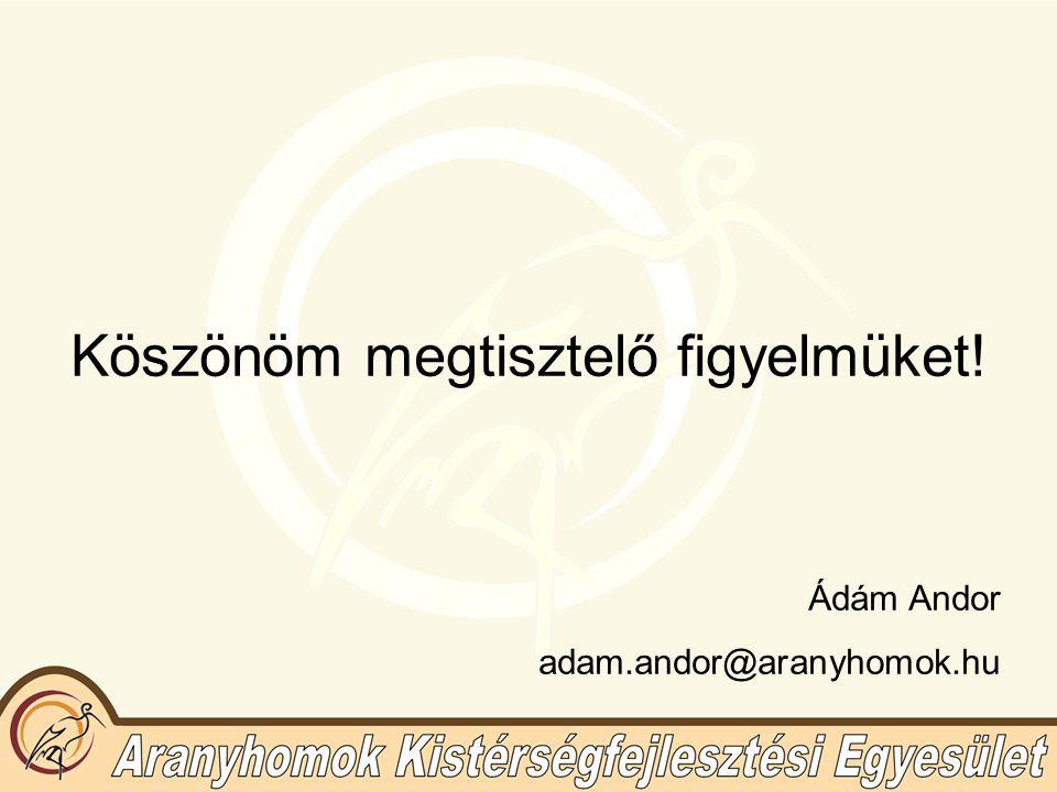 Köszönöm megtisztelő figyelmüket! Ádám Andor adam.andor@aranyhomok.hu