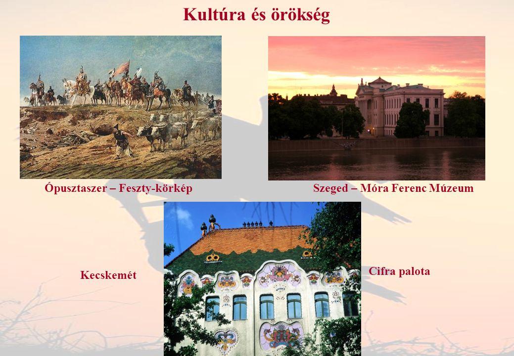 Kultúra és örökség Ópusztaszer – Feszty-körkép Kecskemét Cifra palota Szeged – Móra Ferenc Múzeum