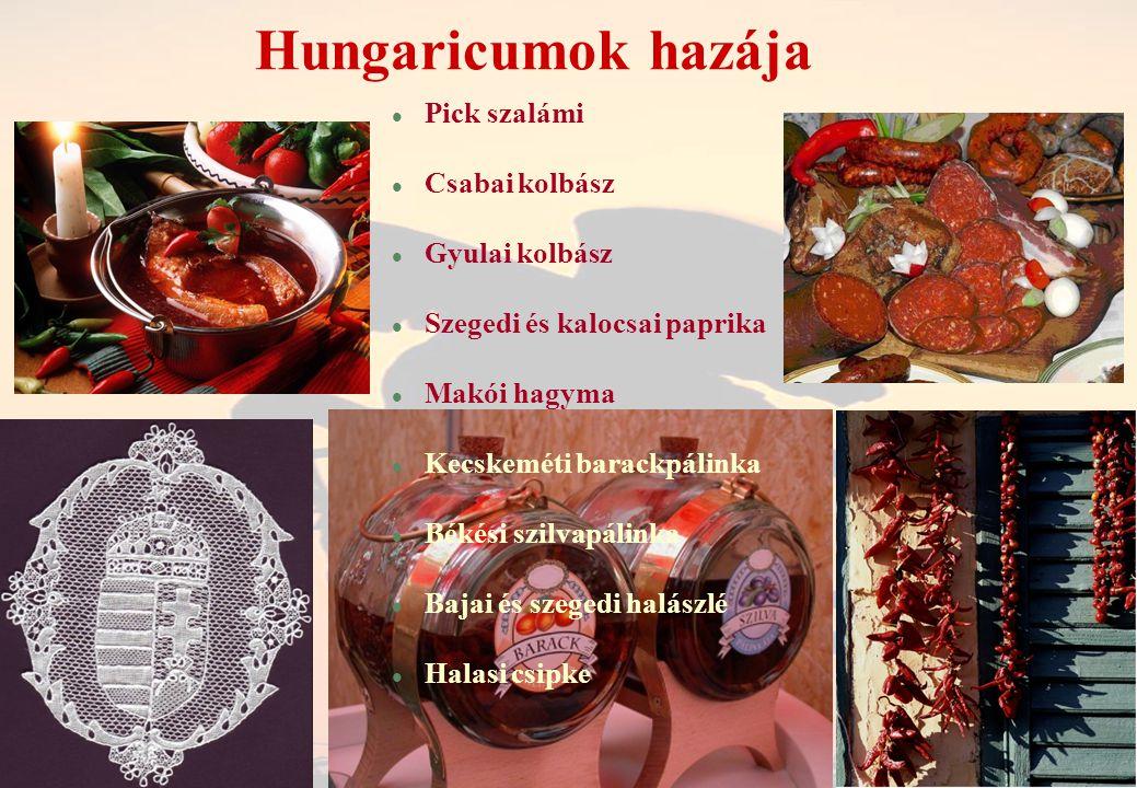 Hungaricumok hazája l Pick szalámi l Csabai kolbász l Gyulai kolbász l Szegedi és kalocsai paprika l Makói hagyma l Kecskeméti barackpálinka l Békési