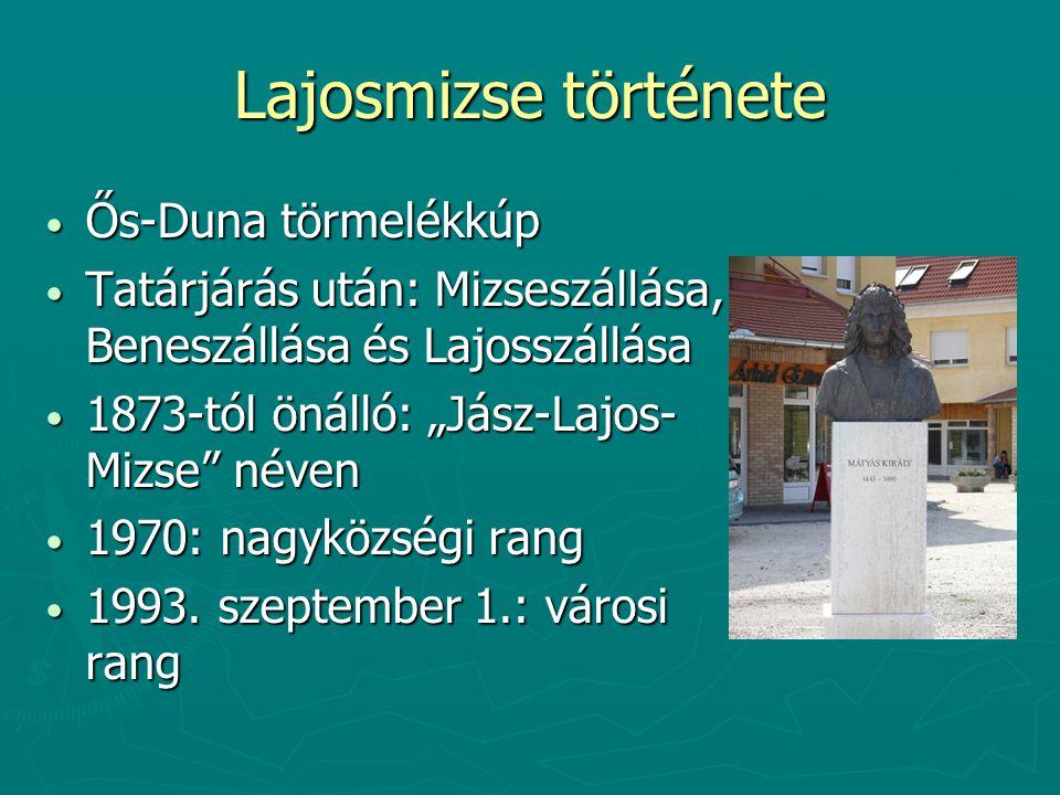 """Lajosmizse története Ős-Duna törmelékkúp Ős-Duna törmelékkúp Tatárjárás után: Mizseszállása, Beneszállása és Lajosszállása Tatárjárás után: Mizseszállása, Beneszállása és Lajosszállása 1873-tól önálló: """"Jász-Lajos- Mizse néven 1873-tól önálló: """"Jász-Lajos- Mizse néven 1970: nagyközségi rang 1970: nagyközségi rang 1993."""