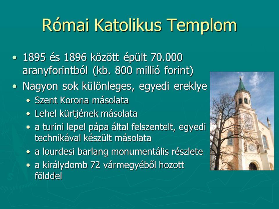 Római Katolikus Templom 1895 és 1896 között épült 70.000 aranyforintból (kb.