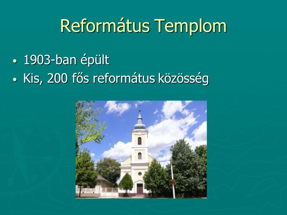 Református Templom 1903-ban épült 1903-ban épült Kis, 200 fős református közösség Kis, 200 fős református közösség