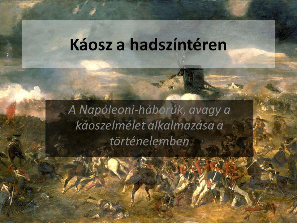 Káosz a hadszíntéren A Napóleoni-háborúk, avagy a káoszelmélet alkalmazása a történelemben