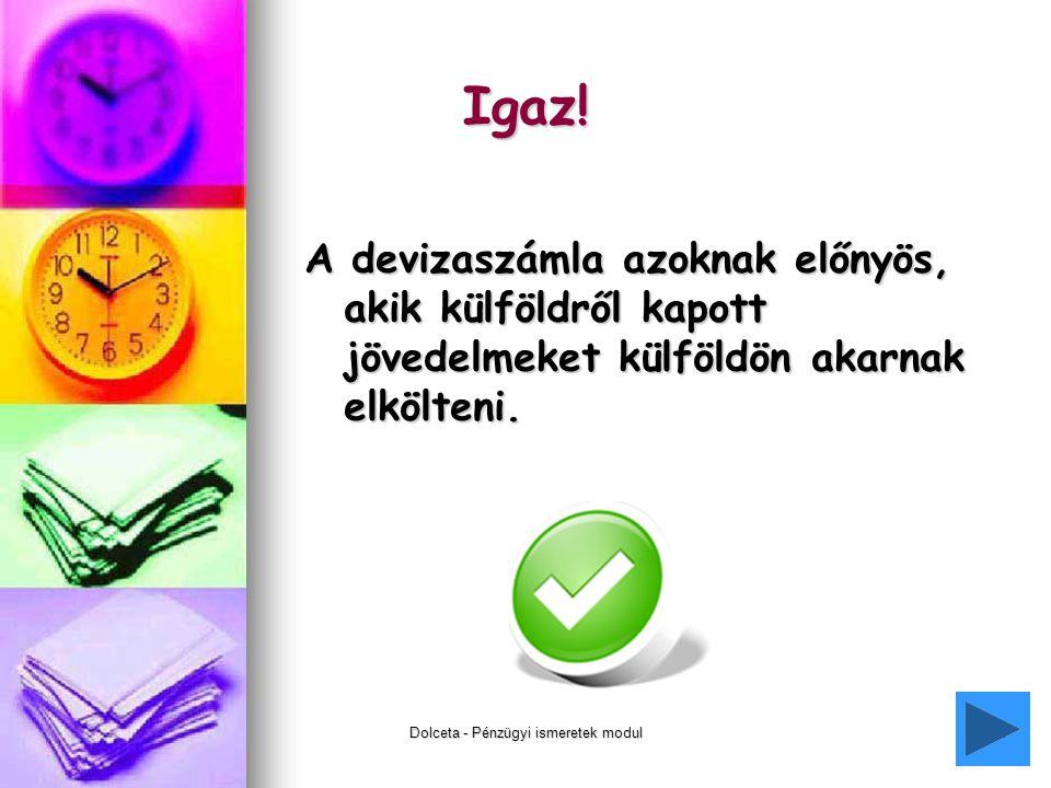 Dolceta - Pénzügyi ismeretek modul22 Igaz.