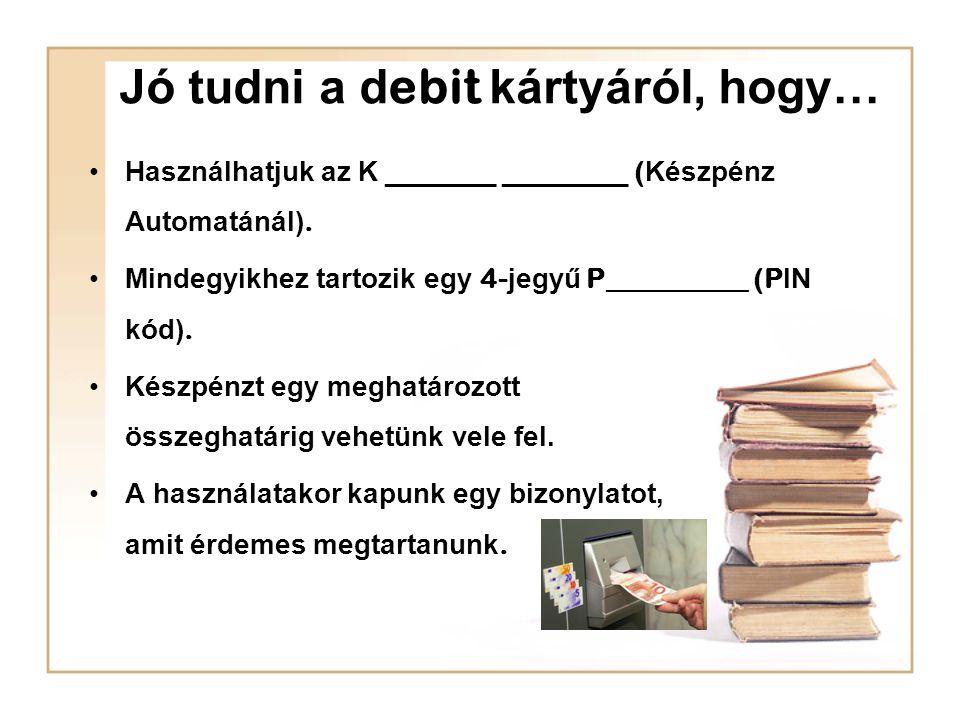 Debit kártya A kártyával csak akkor vásárolhatunk / fizethetünk, ha a mögötte lévő számlán elég pénz (egyenleg) van Segítségével a vásárlást az összegnek a számlánkról történő átutalásával végezzük.