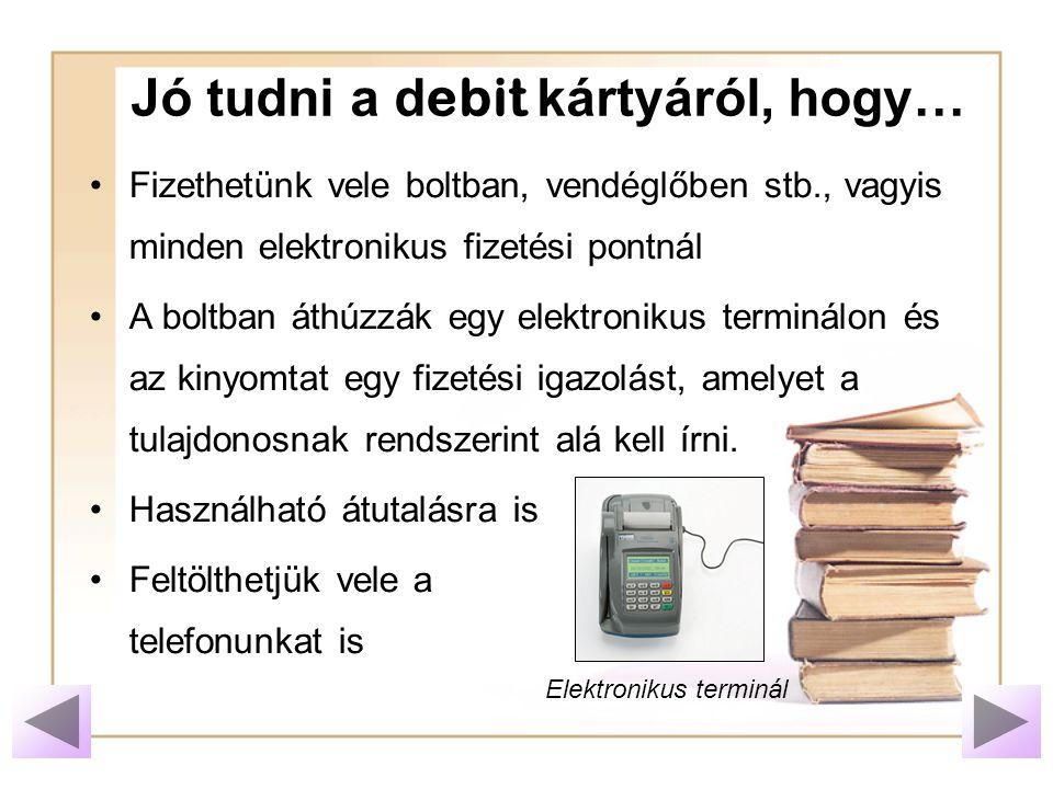 Jó tudni a d ebit kártyáról, hogy… Használhatjuk az K _______ ________ ( Készpénz Automatánál).