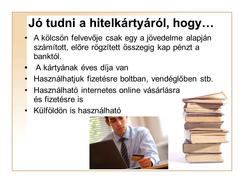 Hitelkártya Olyan kártya, amely akkor is lehetővé teszi a fizetést, ha a tulajdonosának nincs pénze a számláján.