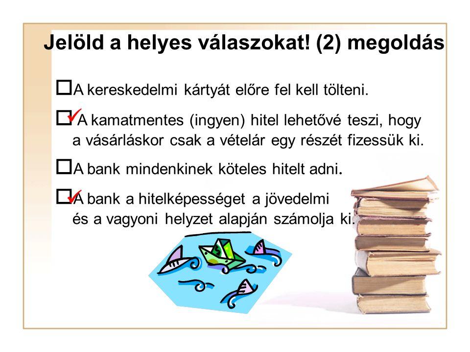 Jelöld a helyes válaszokat.(2)  A kereskedelmi kártyát előre fel kell tölteni.