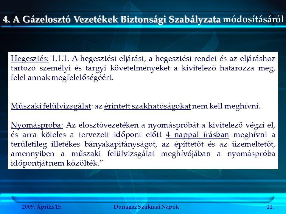 2009. Április 15.Dunagáz Szakmai Napok11. 4. A Gázelosztó Vezetékek Biztonsági Szabályzata 4. A Gázelosztó Vezetékek Biztonsági Szabályzata módosításá