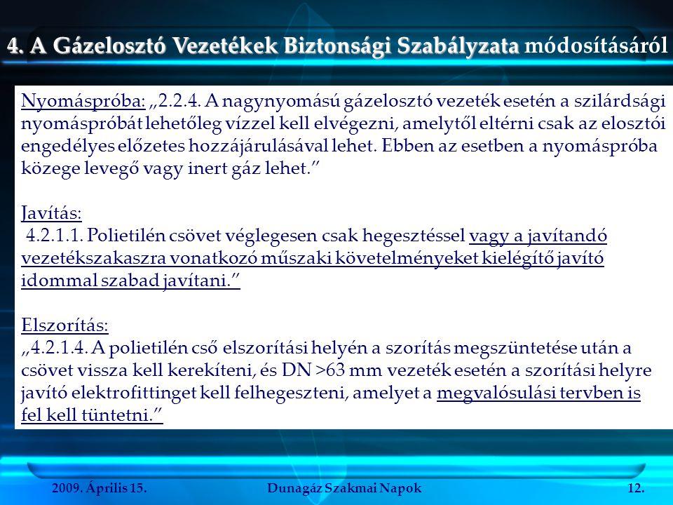 2009. Április 15.Dunagáz Szakmai Napok12. 4. A Gázelosztó Vezetékek Biztonsági Szabályzata 4. A Gázelosztó Vezetékek Biztonsági Szabályzata módosításá