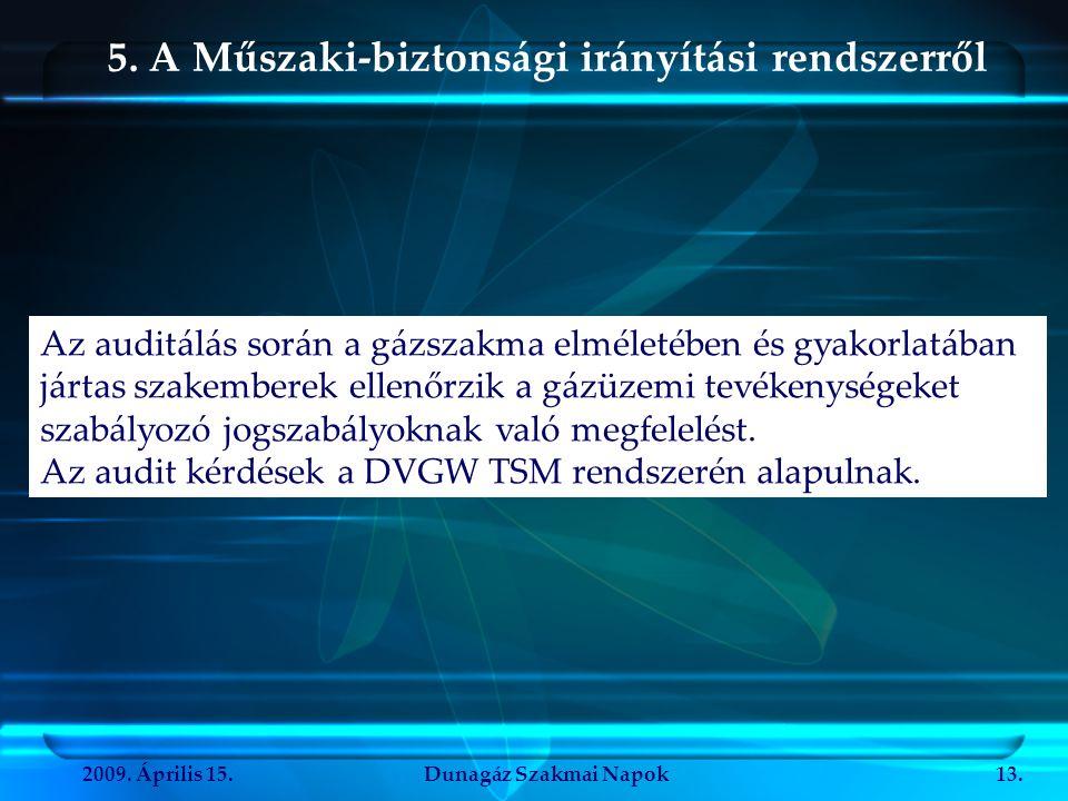 2009. Április 15.Dunagáz Szakmai Napok13. 5. A Műszaki-biztonsági irányítási rendszerről Az auditálás során a gázszakma elméletében és gyakorlatában j