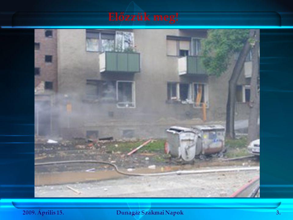 2009.Április 15.Dunagáz Szakmai Napok14. Köszönöm a figyelmüket.