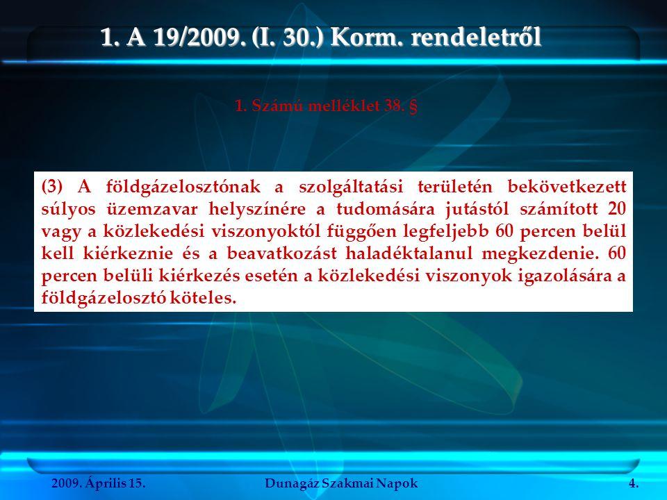 2009. Április 15.Dunagáz Szakmai Napok4. 1. A 19/2009. (I. 30.) Korm. rendeletről (3) A földgázelosztónak a szolgáltatási területén bekövetkezett súly