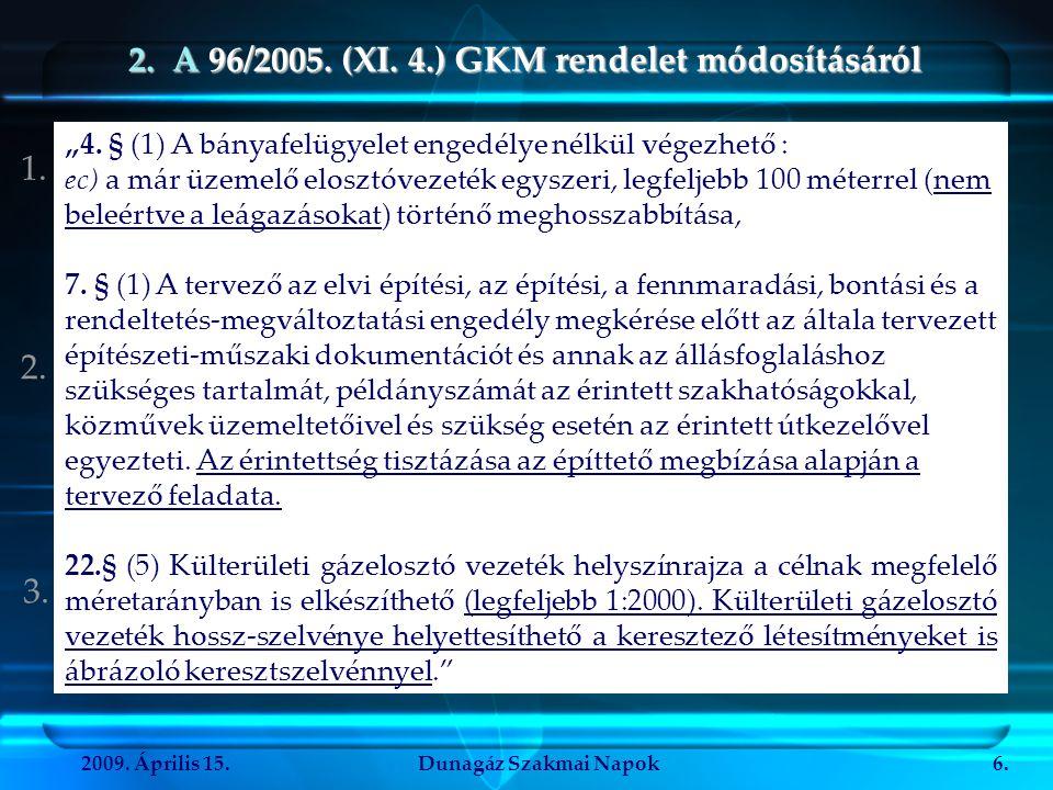 """2009. Április 15.Dunagáz Szakmai Napok6. 2. A 96/2005. (XI. 4.) GKM rendelet módosításáról """"4. § (1) A bányafelügyelet engedélye nélkül végezhető : ec"""