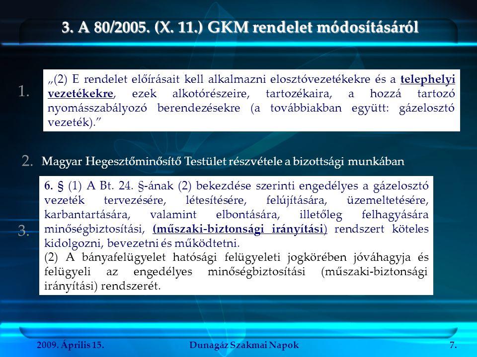2009. Április 15.Dunagáz Szakmai Napok7. 3. A 80/2005. (X. 11.) GKM rendelet módosításáról Magyar Hegesztőminősítő Testület részvétele a bizottsági mu