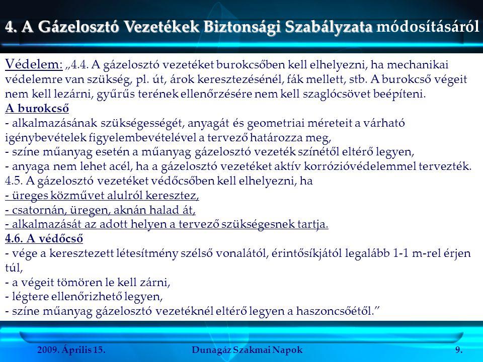 """2009. Április 15.Dunagáz Szakmai Napok9. Védelem: """"4.4. A gázelosztó vezetéket burokcsőben kell elhelyezni, ha mechanikai védelemre van szükség, pl. ú"""
