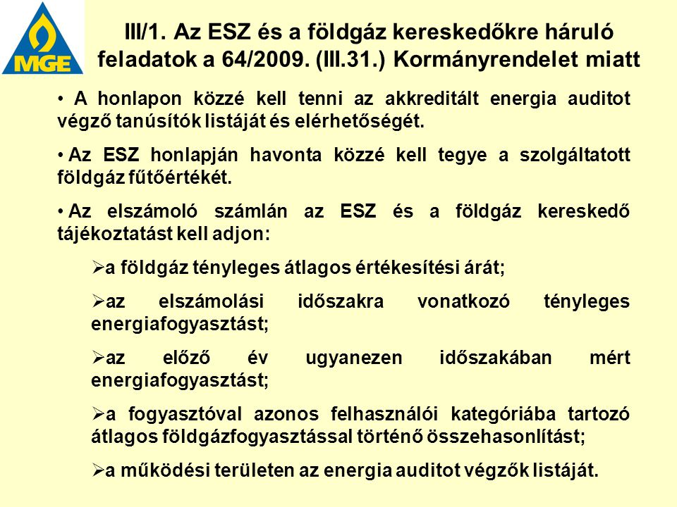 III/1. Az ESZ és a földgáz kereskedőkre háruló feladatok a 64/2009. (III.31.) Kormányrendelet miatt A honlapon közzé kell tenni az akkreditált energia