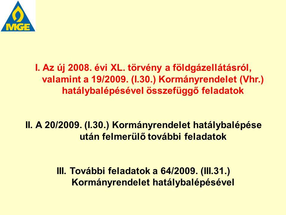 I. Az új 2008. évi XL. törvény a földgázellátásról, valamint a 19/2009. (I.30.) Kormányrendelet (Vhr.) hatálybalépésével összefüggő feladatok II. A 20