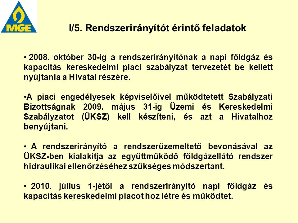 I/5. Rendszerirányítót érintő feladatok 2008. október 30-ig a rendszerirányítónak a napi földgáz és kapacitás kereskedelmi piaci szabályzat tervezetét