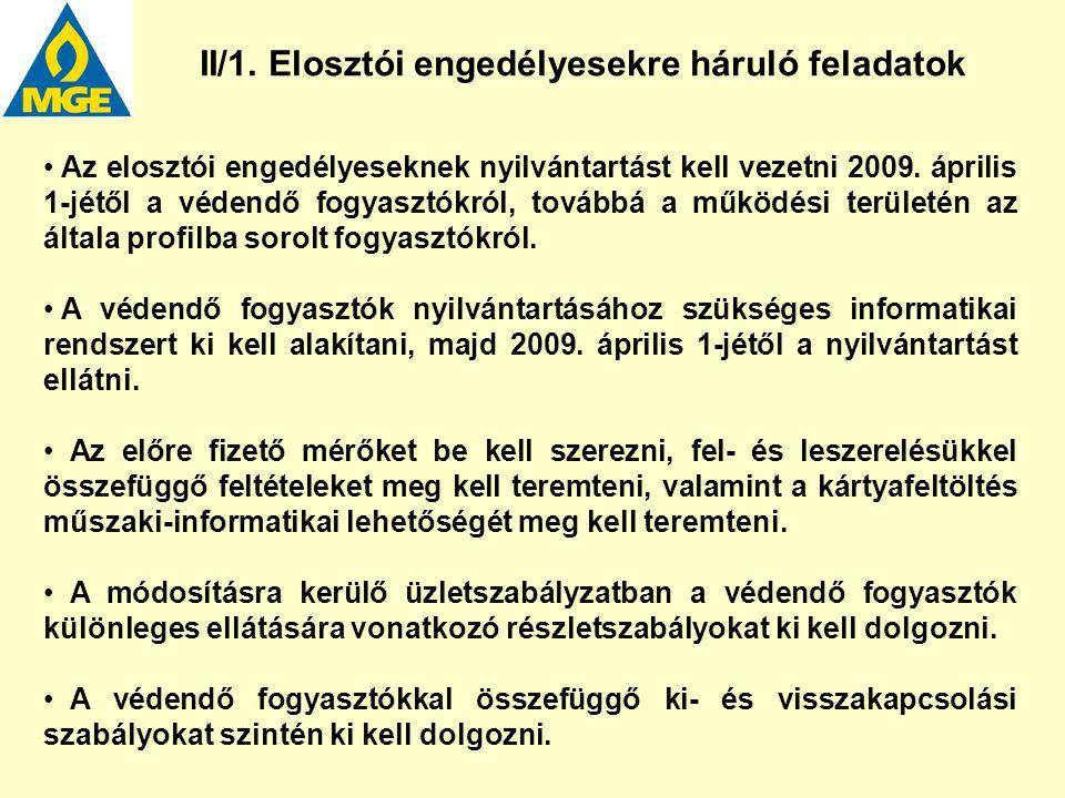 II/1. Elosztói engedélyesekre háruló feladatok Az elosztói engedélyeseknek nyilvántartást kell vezetni 2009. április 1-jétől a védendő fogyasztókról,