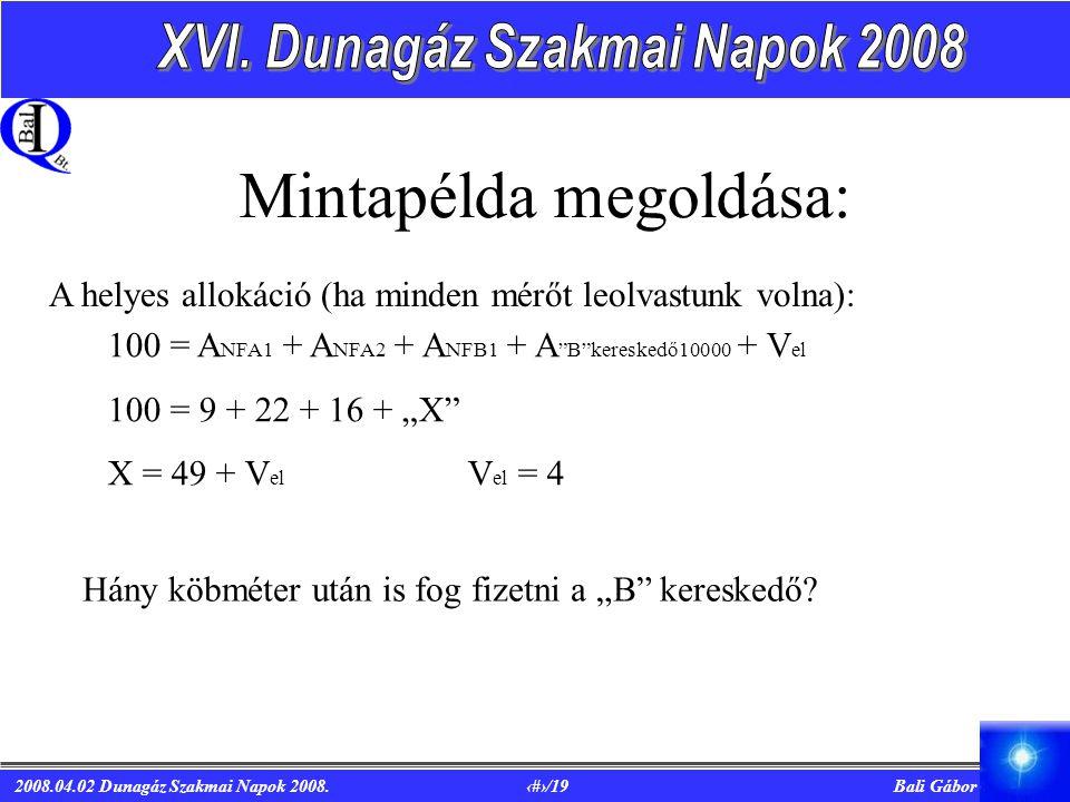 """2008.04.02 Dunagáz Szakmai Napok 2008. 12/19 Bali Gábor Mintapélda megoldása: 100 = A NFA1 + A NFA2 + A NFB1 + A """"B""""kereskedő10000 + V el 100 = 9 + 22"""