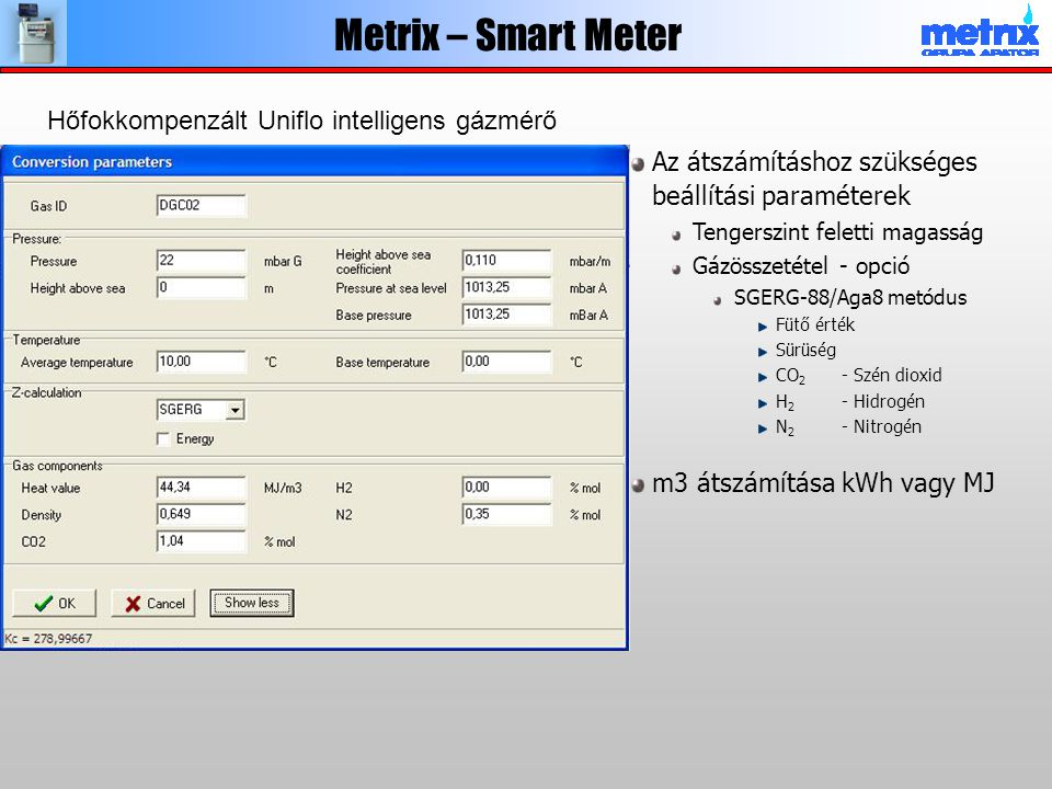 Az átszámításhoz szükséges beállítási paraméterek Tengerszint feletti magasság Gázösszetétel - opció SGERG-88/Aga8 metódus Fütő érték Sürüség CO 2 - S