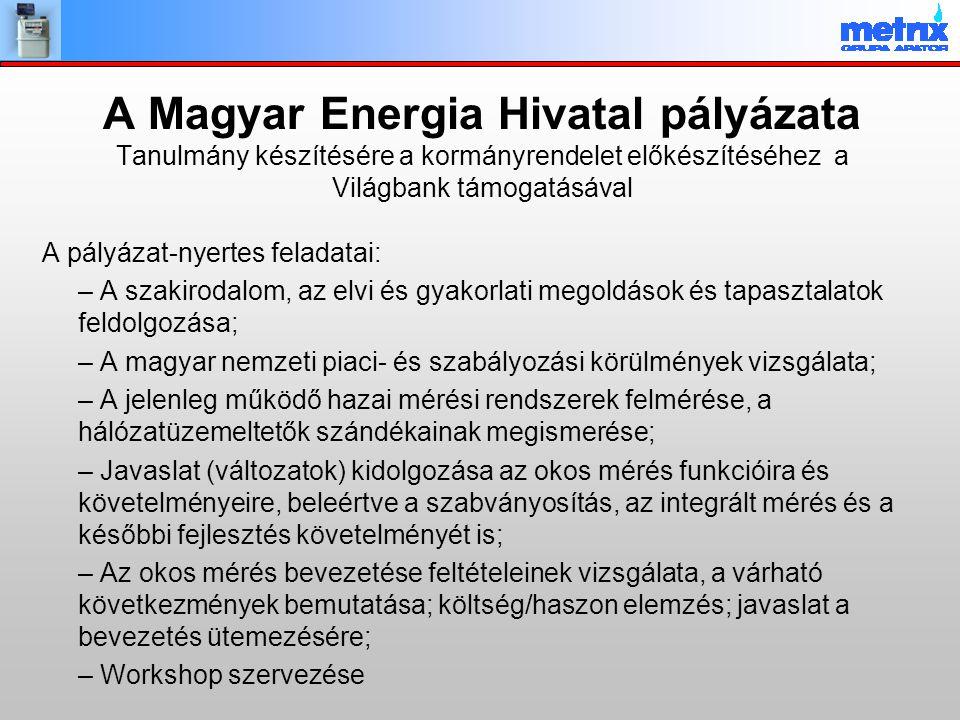 A Magyar Energia Hivatal pályázata Tanulmány készítésére a kormányrendelet előkészítéséhez a Világbank támogatásával A pályázat-nyertes feladatai: – A