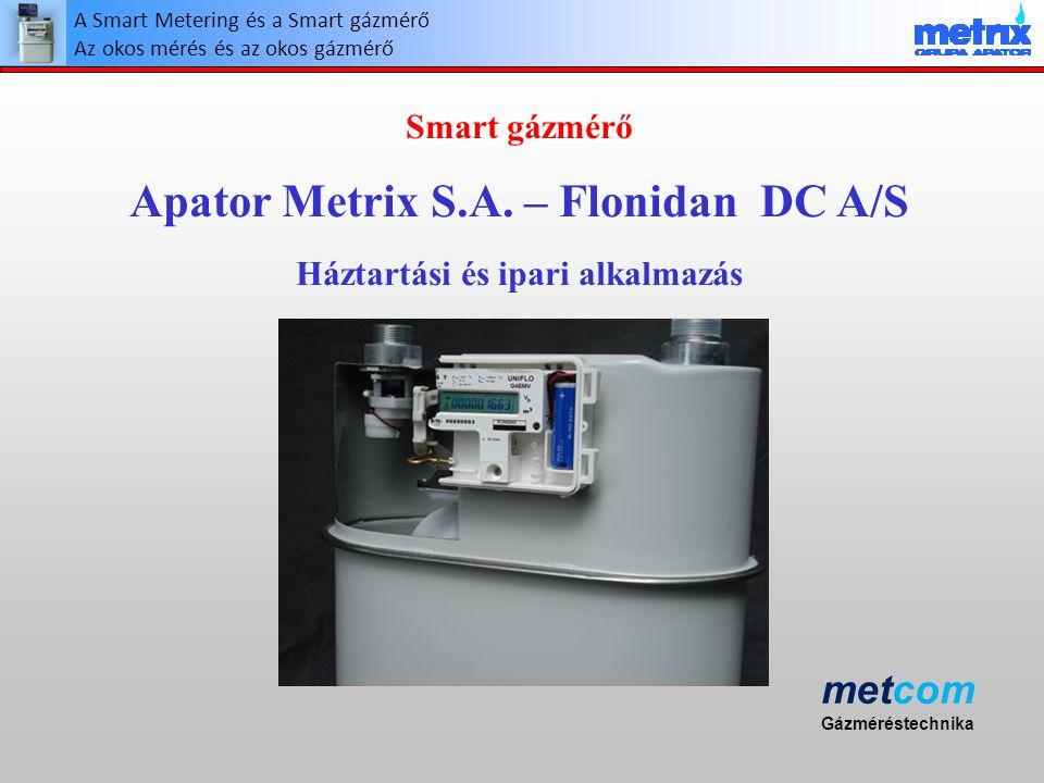 Smart gázmérő Apator Metrix S.A. – Flonidan DC A/S Háztartási és ipari alkalmazás metcom Gázméréstechnika A Smart Metering és a Smart gázmérő Az okos