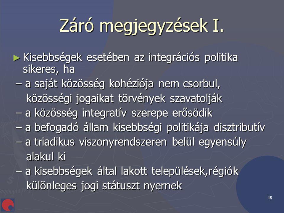 16 Záró megjegyzések I. ► Kisebbségek esetében az integrációs politika sikeres, ha – a saját közösség kohéziója nem csorbul, – a saját közösség kohézi