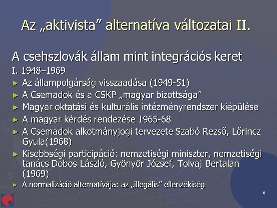 """8 Az """"aktivista"""" alternatíva változatai II. Az """"aktivista"""" alternatíva változatai II. A csehszlovák állam mint integrációs keret I. 1948–1969 ► Az áll"""