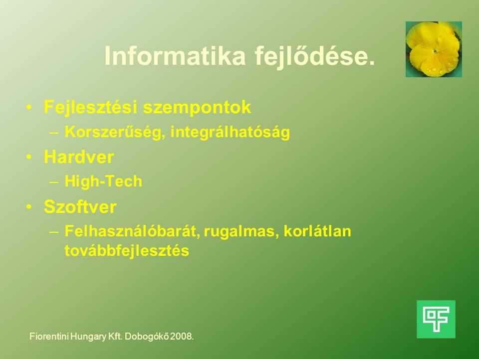 Informatika fejlődése. Fejlesztési szempontok –Korszerűség, integrálhatóság Hardver –High-Tech Szoftver –Felhasználóbarát, rugalmas, korlátlan továbbf