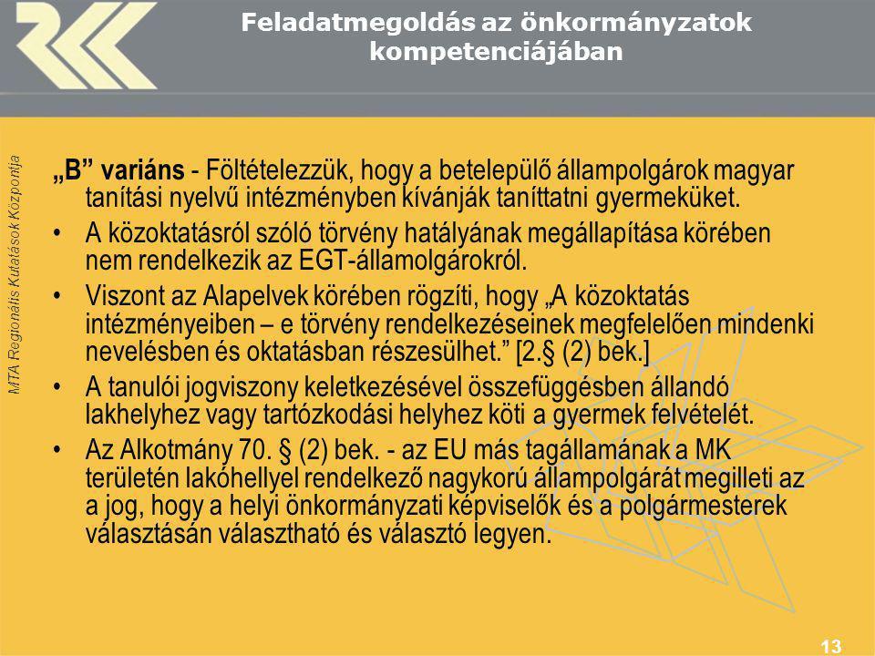"""MTA Regionális Kutatások Központja 13 Feladatmegoldás az önkormányzatok kompetenciájában """"B variáns - Föltételezzük, hogy a betelepülő állampolgárok magyar tanítási nyelvű intézményben kívánják taníttatni gyermeküket."""