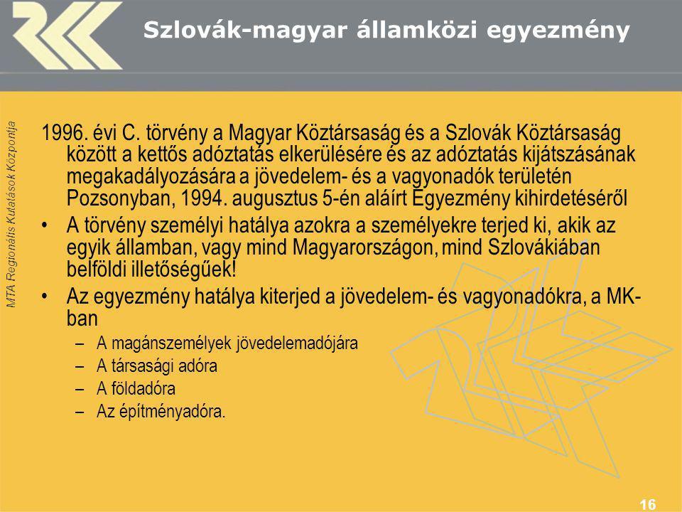 MTA Regionális Kutatások Központja 16 Szlovák-magyar államközi egyezmény 1996. évi C. törvény a Magyar Köztársaság és a Szlovák Köztársaság között a k