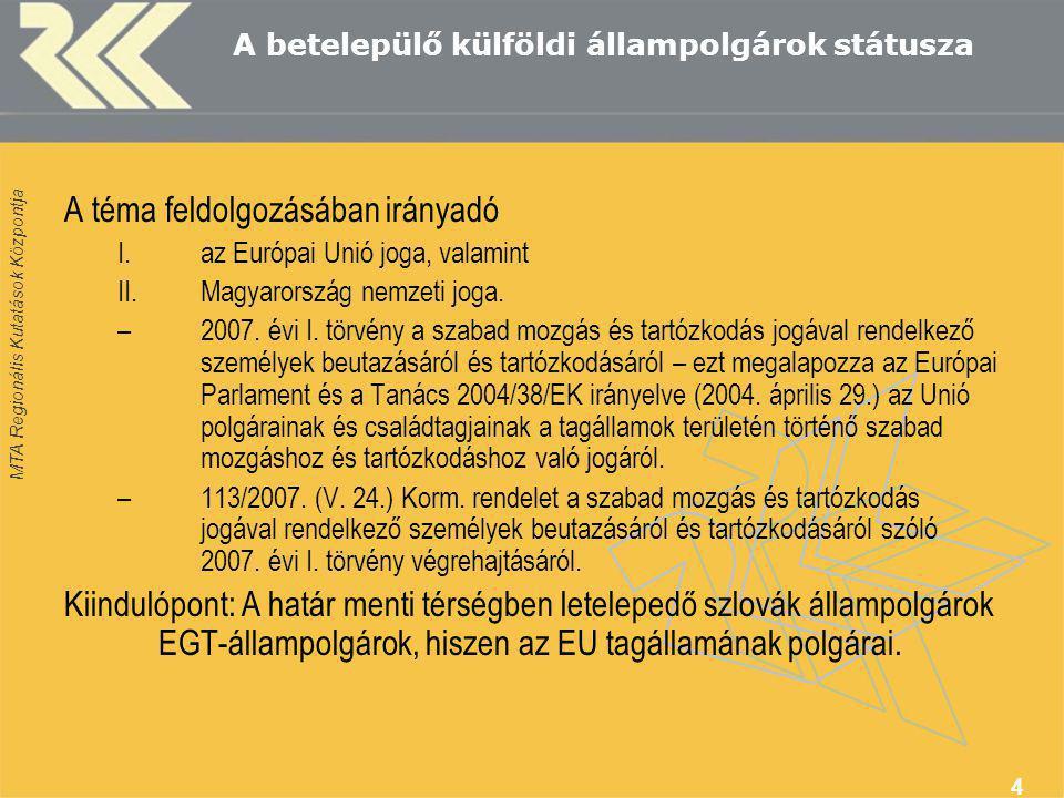 MTA Regionális Kutatások Központja 4 A betelepülő külföldi állampolgárok státusza A téma feldolgozásában irányadó I.az Európai Unió joga, valamint II.Magyarország nemzeti joga.