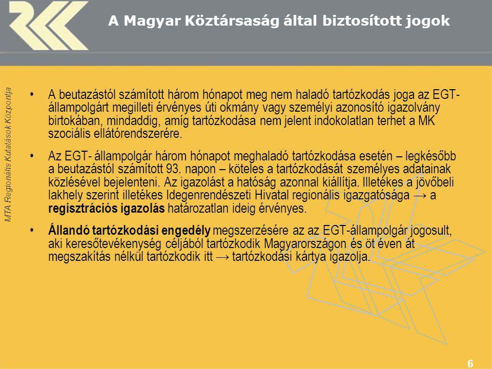 MTA Regionális Kutatások Központja 6 A Magyar Köztársaság által biztosított jogok A beutazástól számított három hónapot meg nem haladó tartózkodás joga az EGT- állampolgárt megilleti érvényes úti okmány vagy személyi azonosító igazolvány birtokában, mindaddig, amíg tartózkodása nem jelent indokolatlan terhet a MK szociális ellátórendszerére.