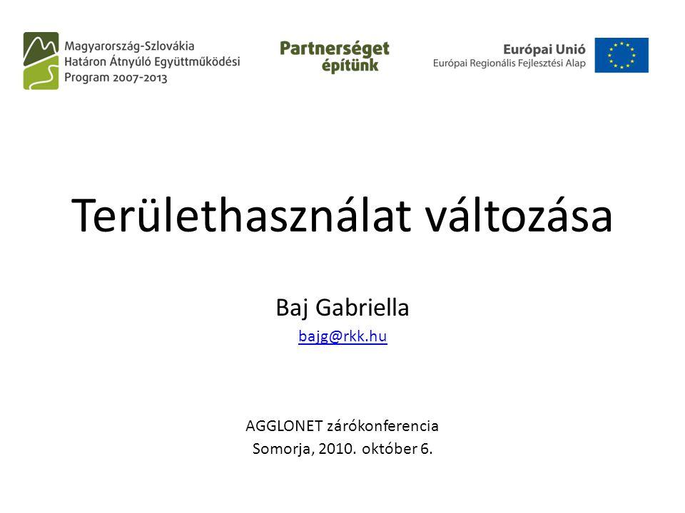 Területhasználat változása Baj Gabriella bajg@rkk.hu AGGLONET zárókonferencia Somorja, 2010.