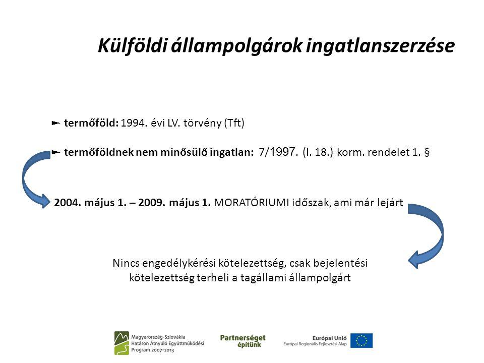 Külföldi állampolgárok ingatlanszerzése ► termőföld: 1994. évi LV. törvény (Tft) ► termőföldnek nem minősülő ingatlan: 7/ 1997. (I. 18.) korm. rendele