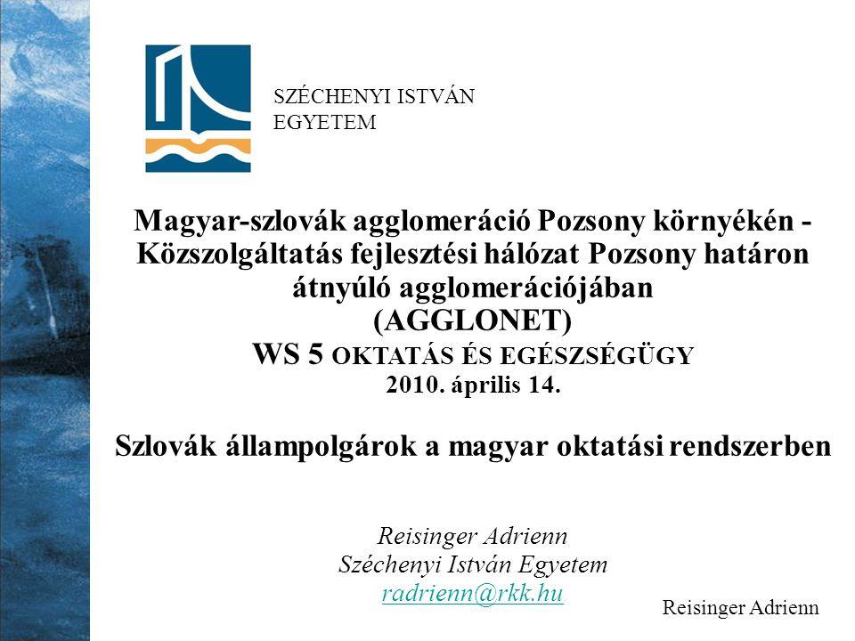 SZÉCHENYI ISTVÁN EGYETEM Magyar-szlovák agglomeráció Pozsony környékén - Közszolgáltatás fejlesztési hálózat Pozsony határon átnyúló agglomerációjában (AGGLONET) WS 5 OKTATÁS ÉS EGÉSZSÉGÜGY 2010.