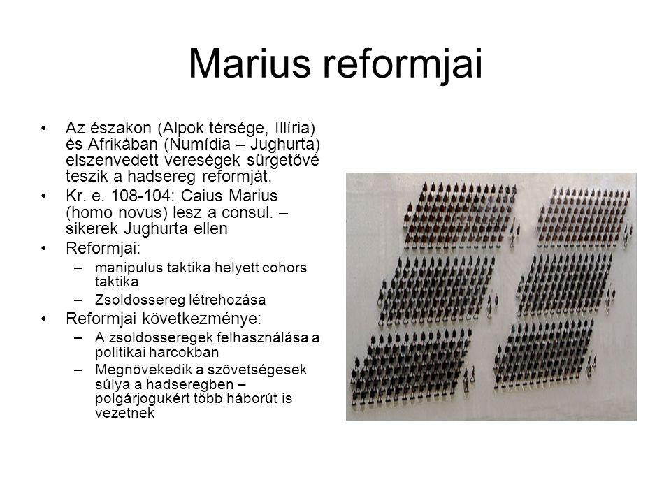 Marius reformjai Az északon (Alpok térsége, Illíria) és Afrikában (Numídia – Jughurta) elszenvedett vereségek sürgetővé teszik a hadsereg reformját, K