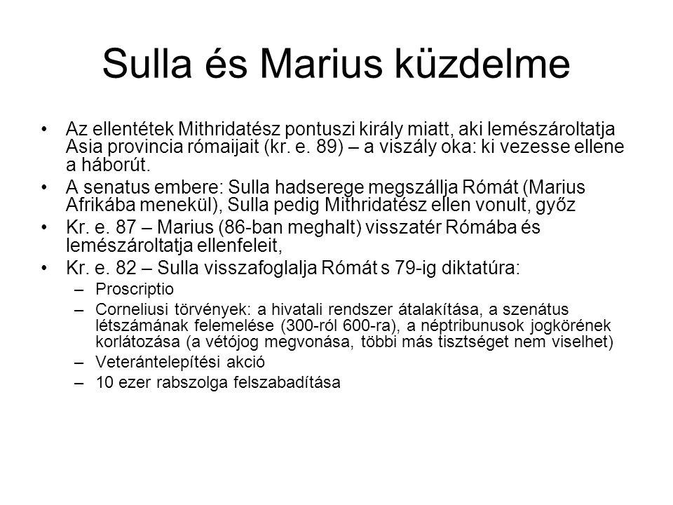 Sulla és Marius küzdelme Az ellentétek Mithridatész pontuszi király miatt, aki lemészároltatja Asia provincia rómaijait (kr. e. 89) – a viszály oka: k