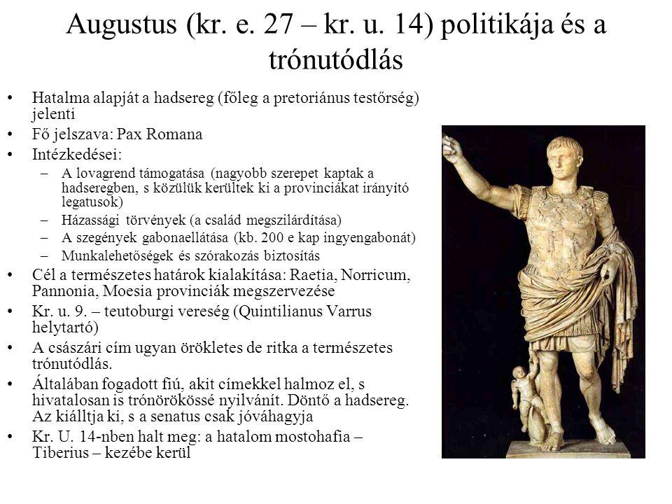 Augustus (kr. e. 27 – kr. u. 14) politikája és a trónutódlás Hatalma alapját a hadsereg (főleg a pretoriánus testőrség) jelenti Fő jelszava: Pax Roman