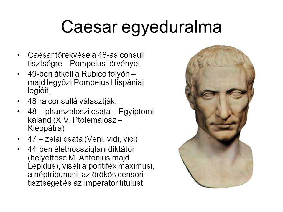 Caesar egyeduralma Caesar törekvése a 48-as consuli tisztségre – Pompeius törvényei, 49-ben átkell a Rubico folyón – majd legyőzi Pompeius Hispániai legióit, 48-ra consullá választják, 48 – pharszaloszi csata – Egyiptomi kaland (XIV.