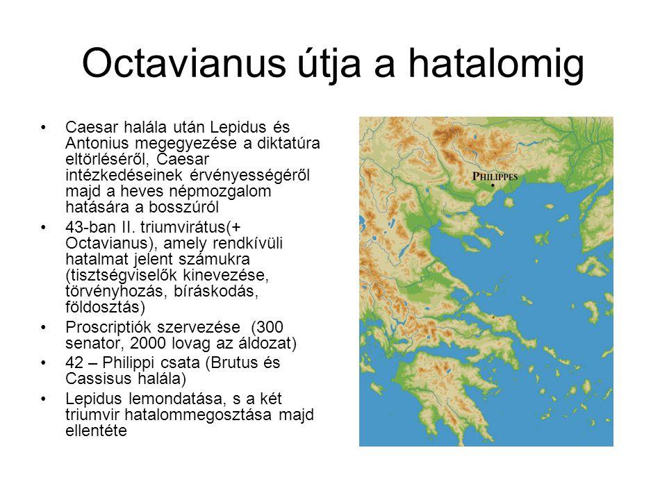 Octavianus útja a hatalomig Caesar halála után Lepidus és Antonius megegyezése a diktatúra eltörléséről, Caesar intézkedéseinek érvényességéről majd a heves népmozgalom hatására a bosszúról 43-ban II.