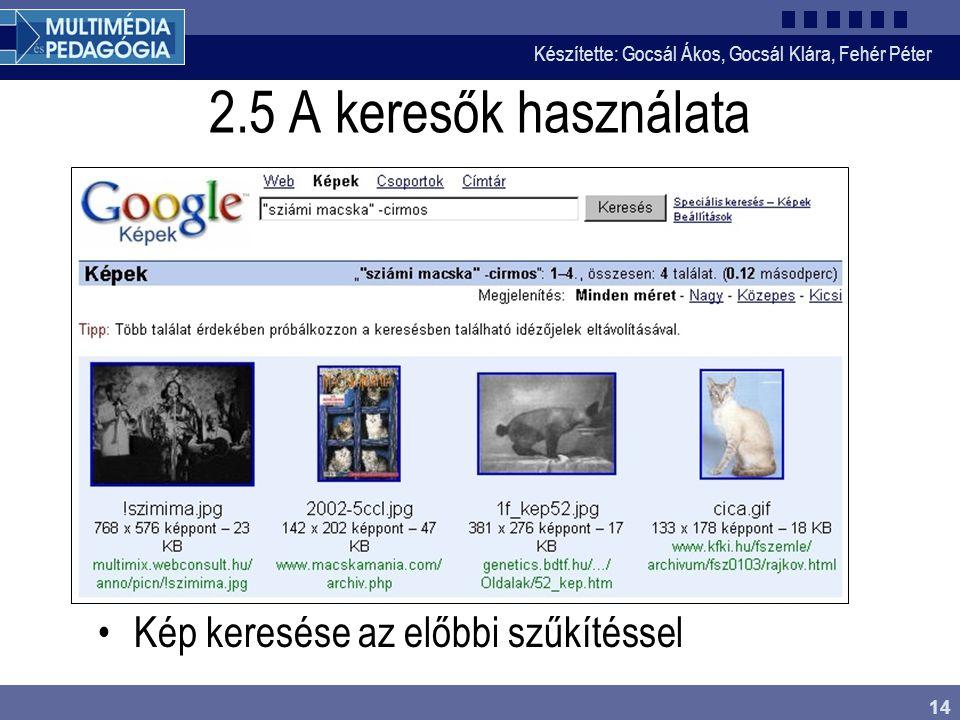 Készítette: Gocsál Ákos, Gocsál Klára, Fehér Péter 14 2.5 A keresők használata Kép keresése az előbbi szűkítéssel